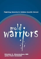 Mold Warriors: Fighting America's hidden health threat. by Richie C. Shoemaker, MD & Patti Schmidt