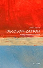 Decolonization: A Very Short Introduction by Dane Kennedy