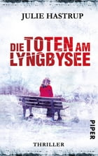 Die Toten am Lyngbysee: Thriller by Julie Hastrup