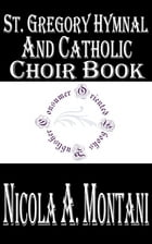 St. Gregory Hymnal and Catholic Choir Book by Nicola A. Montani