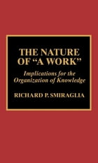 The Nature of 'A Work': Implications for the Organization of Knowledge