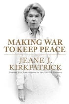 Making War to Keep Peace: Trials and Errors in American Foreign Policy from Kuwait to Baghdad by Jeane J. Kirkpatrick