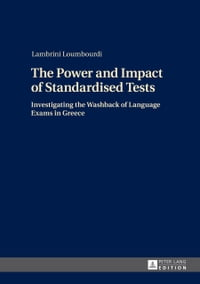 The Power and Impact of Standardised Tests: Investigating the Washback of Language Exams in Greece