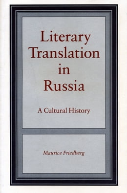 Book Literary Translation in Russia: A Cultural History by Maurice Friedberg