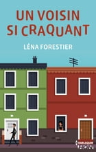 Un voisin si craquant by Léna Forestier