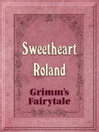 Sweetheart Roland by Grimm's Fairytale