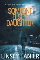 Someone Else's Daughter: A Miranda's Rights Mystery, #1 by Linsey Lanier