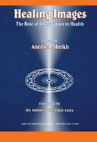 Healing Images: The Role of Imagination in Health by Anees Ahmad Sheikh