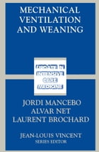 Mechanical Ventilation and Weaning by Jordi Mancebo