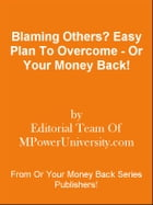 Blaming Others? Easy Plan To Overcome - Or Your Money Back! by Editorial Team Of MPowerUniversity.com