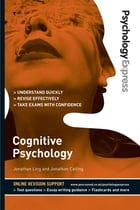Psychology Express: Cognitive Psychology (Undergraduate Revision Guide) by Dr Jonathan Ling