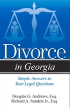 Divorce in Georgia: The Legal Process, Your Rights, and What to Expect by Richard A Sanders Jr.