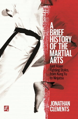 A Brief History of the Martial Arts East Asian Fighting Styles,  from Kung Fu to Ninjutsu
