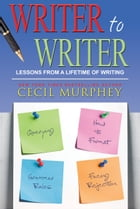 Writer to Writer: Lessons from a Lifetime of Writing by Cecil Murphey
