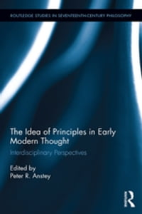 The Idea of Principles in Early Modern Thought: Interdisciplinary Perspectives