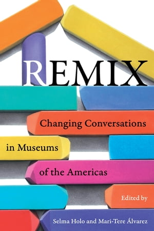 Remix Changing Conversations in Museums of the Americas