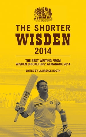 The Shorter Wisden 2014: The Best Writing from Wisden Cricketers' Almanack 2014 by Bloomsbury Publishing