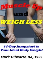 Muscle Up and Weigh Less by Mark Dilworth