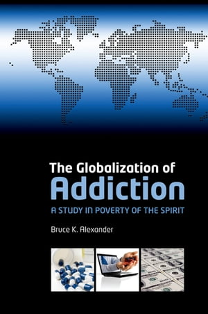 The Globalization of Addiction A Study in Poverty of the Spirit