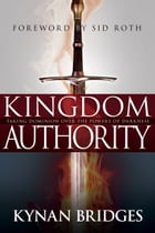 Kingdom Authority: Taking Dominion Over the Powers of Darkness by Kynan Bridges