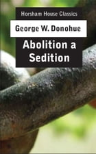 Abolition a Sedition: By a Northern Man by George W. Donohue