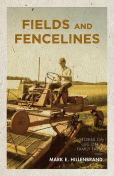 Fields and Fencelines: Stories of Life on a Family Farm