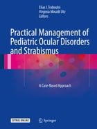 Practical Management of Pediatric Ocular Disorders and Strabismus: A Case-based Approach