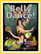 Just Belly Dance Photos! Big Book of Photographs & Pictures of Belly Dancing, Vol. 1 by Big Book of Photos