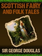 Scottish Fairy And Folk Tales by Sir George Douglas