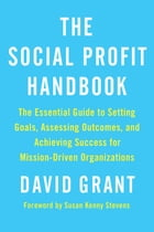 The Social Profit Handbook: The Essential Guide to Setting Goals, Assessing Outcomes, and Achieving…