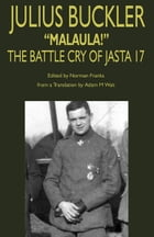 Julius Buckler: Malaula! The Battle Cry of Jasta 17 by Norman Franks