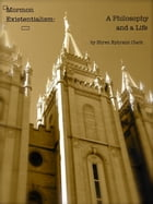 Mormon Existetialism: A Philosophy and a Life by Ehren Clark