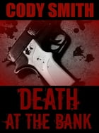 Death at the Bank by Cody Smith