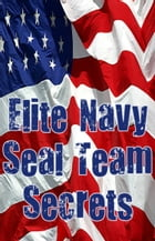 Elite Navy SEAL Team Secrets (The Heart, The Fist and The Mind) by Anonymous