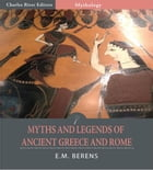 Myths and Legends of Ancient Greece and Rome (Illustrated Edition) by E.M. Berens