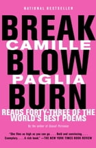 Break, Blow, Burn: Camille Paglia Reads Forty-three of the World's Best Poems by Camille Paglia