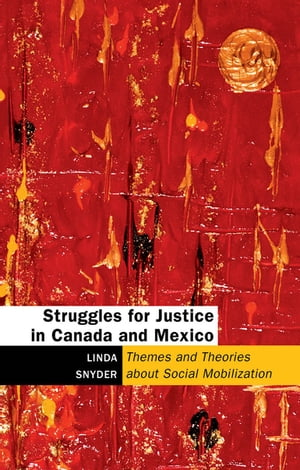 Struggles for Justice in Canada and Mexico Themes and Theories about Social Mobilization