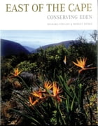 East of the Cape: Conserving Eden by Richard Cowling