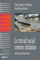 Le travail social comme initiation by Thierry GOGUEL D-ALLONDANS