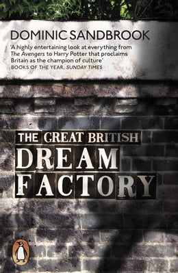 Book The Great British Dream Factory: The Strange History of Our National Imagination by Dominic Sandbrook