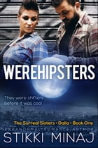 Werehipsters: The Surreal Sisters, #1 by Stikki Minaj