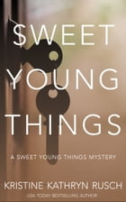 Sweet Young Things: A Sweet Young Things Mystery by Kristine Kathryn Rusch