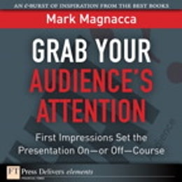 Book Grab Your Audience¿s Attention: First Impressions Set the Presentation On¿or Off--Course by Mark Magnacca
