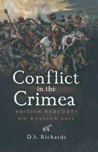 Conflict in the Crimea: British Redcoats on Russian Soil by Donald Richards