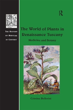 The World of Plants in Renaissance Tuscany Medicine and Botany