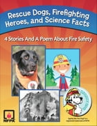 Rescue Dogs, Firefighting Heroes and Science Facts: 4 Stories And A Poem About Fire Safety