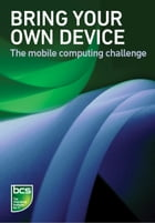 Bring Your Own Device (BYOD): The mobile computing challenge by BCS, The Chartered Institute for IT