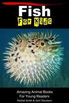 Fish For Kids: Amazing Animal Books For Young Readers by Rachel Smith