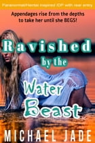 Ravished by the Water Beast: Ravished by the Water Beast, #1 by Michael Jade