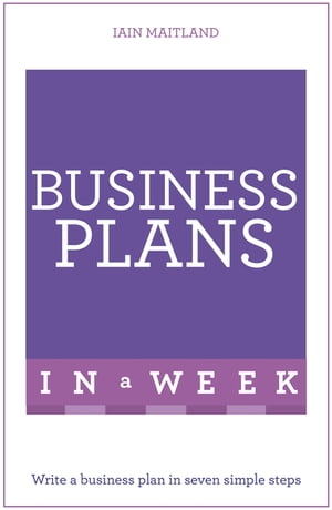 Business Plans In A Week Write A Business Plan In Seven Simple Steps